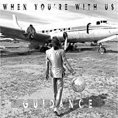 When You're With Us by Guidance
