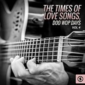 The Times of Love Songs, Doo Wop Days, Vol. 4 by Various Artists