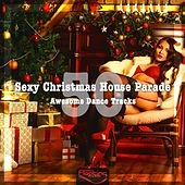 Sexy Christmas House Parade (50 Awesome Dance Tracks) by Various Artists
