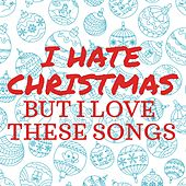 I Hate Christmas but I Love These Songs by Various Artists