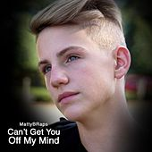 Can't Get You Off My Mind by Mattybraps