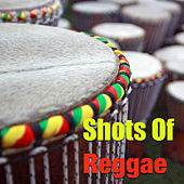 Shots Of Reggae by Various Artists