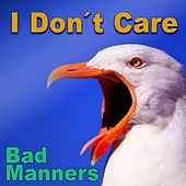 I Don't Care by Bad Manners