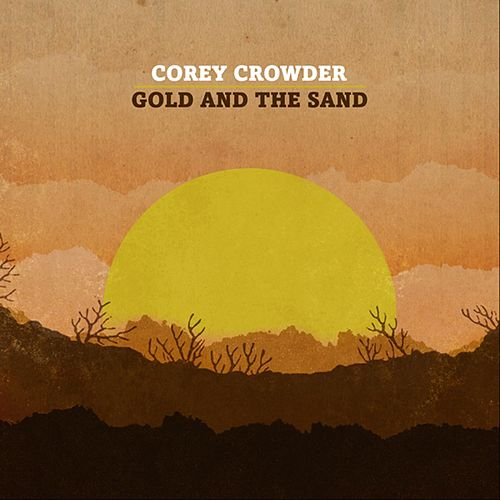 Gold And The Sand by Corey Crowder