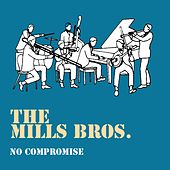 No Compromise by The Mills Brothers