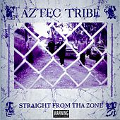 Straight from the Zone by Aztec Tribe