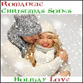 Romantic Christmas Songs: Holiday Love by Various Artists