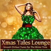 Xmas Tales Lounge (Smooth Chillout Tunes For The Winter Time) by Various Artists