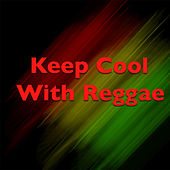Keep Cool With Reggae by Various Artists