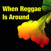 When Reggae Is Around by Various Artists