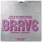 Brave (Suffering Beautiful) [feat. Ato Blankson-Wood] by Stew