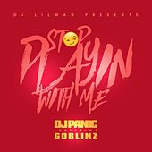 Stop Playing With Me (feat. Panic & Goblinz) by DJ Lilman