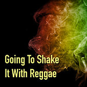 Going To Shake It With Reggae by Various Artists