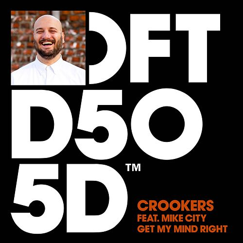 Get My Mind Right (feat. Mike City) by Crookers