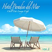 Hotel Paradise del Mar, Vol.3 (Chill Out Lounge Café At Ibiza Costes Buddha Sunset Bar Club) by Various Artists