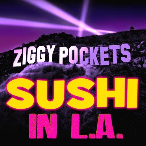 Sushi in La by Ziggy Pockets