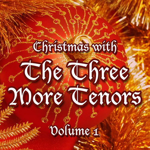 Christmas with The Three More Tenors Volume 1 by Three More Tenors
