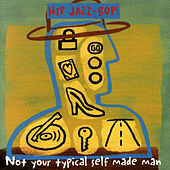 Hip Jazz Bop: Not Your Typical Self Made Man by Various Artists