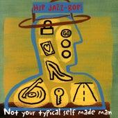 Hip Jazz Bop: Not Your Typical Self Made Man von Various Artists