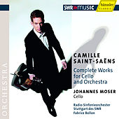 Saint-Saëns: Complete Works for Cello and Orchestra by Johannes Moser