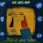 Hip Jazz Bop: This Is Your Brain by Various Artists