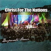 Desperate Hour by Christ For The Nations
