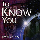 To Know You by Christ For The Nations Music