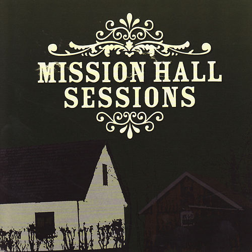 Mission Hall Sessions by Various Artists