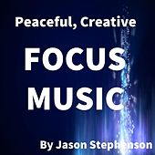 Peaceful, Creative Focus Music by Jason Stephenson