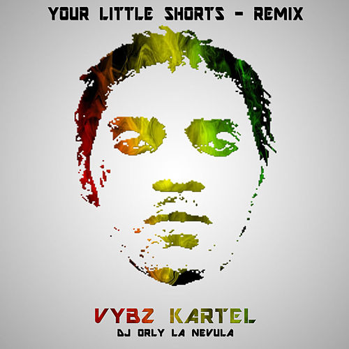 Your Little Shorts (Remix) by VYBZ Kartel