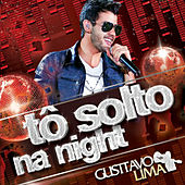 Tô Solto na Night by Gusttavo Lima