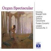 Organ Spectacular - Respighi Suite   Lovelock Sinfonia   Poulenc Concerto   Langlais Concerto No. 3 von Various Artists