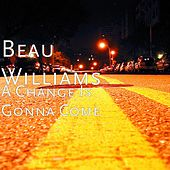 A Change Is Gonna Come by Beau Williams