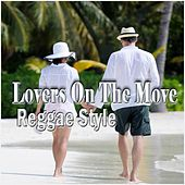 Lovers on the Move Reggae Style von Various Artists