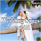 Wedding Songs for Lovers 2016 by Various Artists