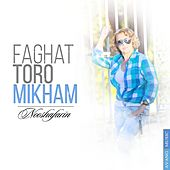 Faghat Toro Mikham by Nooshafarin