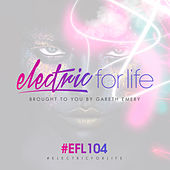Electric For Life Episode 104 by Various Artists