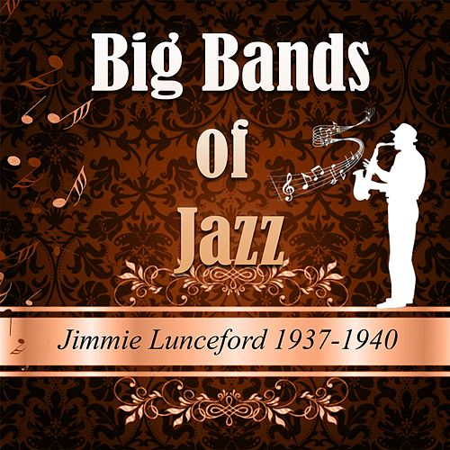 Big Bands of Jazz, Jimmie Lunceford 1937-1940 by Jimmie Lunceford