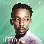 The Love of Jehovah by Naycha Kid