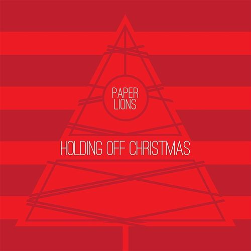Holding off Christmas by Paper Lions