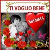 Ti Voglio Bene Mamma - per la Tua Festa Mamma by Various Artists