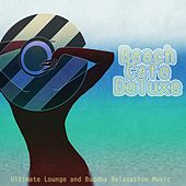 Beach Cafe Deluxe (Ultimate Lounge and Buddha Relaxation Music) by Various Artists