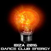 IBIZA 2016, Dance Club Energy by Various Artists