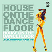 House on the Dancefloor (An Unlimited Deep House Trip) by Various Artists