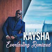 Everlasting Remixed by Kaysha