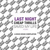 Last Night Cheap Thrills Saved My Life Again (A Disco House Compilation) by Various Artists