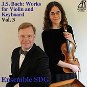 J.S. Bach: Works for Violin and Keyboard, Vol. 3 by Ensemble SDG