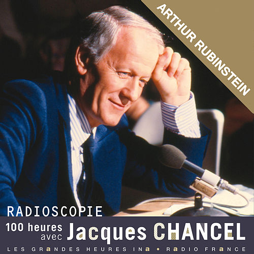 Radioscopie. 100 heures avec Jacques Chancel: Arthur Rubinstein by Arthur Rubinstein
