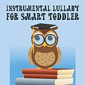 Instrumental Lullaby for Smart Toddler – Music for Baby, Healing Sounds, Restful Songs for Sleep, Calm Night, Sweet, Calm Dreams by Classical Baby Silver Collection