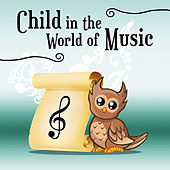 Child in the World of Music – Songs for Baby, Educational Tracks for Listening, Growing Brain Baby, Learning for Kids by Evolution Baby Music Land